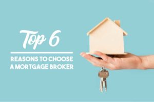 Top 6 Reasons to Choose a Mortgage Broker